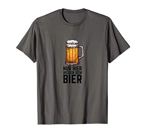 Nur hier wegen dem Bier | Für Bierfans | Bierliebhaber T-Shirt
