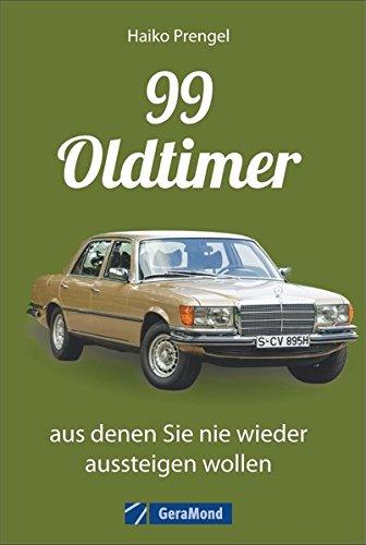 Das Oldtimer-Handbuch: 99 Classic Cars, bezahlbar, aus denen Sie nie wieder aussteigen wollen. Mit Kultautos von Porsche, Mercedes und VW.