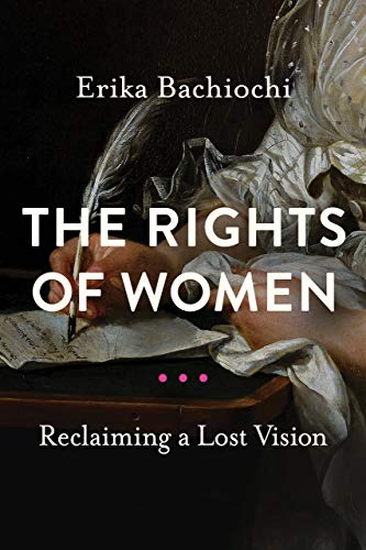 The Rights of Women: Reclaiming a Lost Vision (Catholic Ideas for a Secular World)