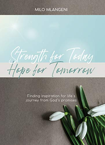 STRENGTH FOR TODAY; HOPE FOR TOMORROW: Finding inspiration for life\'s journey from God\'s promises (English Edition)