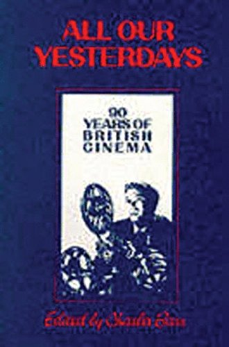 All Our Yesterdays: 90 Years of British Cinema (British Film Institute)