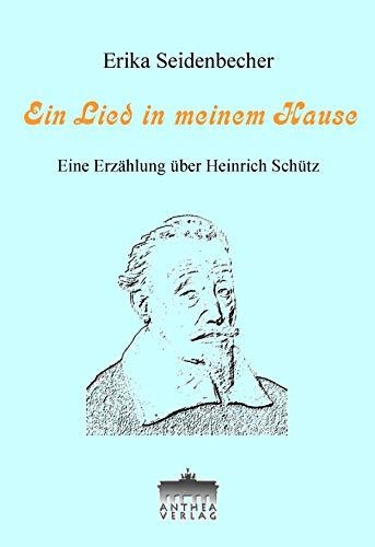 Ein Lied in meinem Hause: Eine Heinrich-Schütz-Erzählung