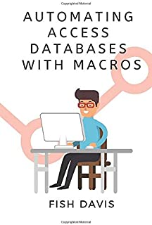 Automating Access Databases with Macros (Work Smarter Tips)