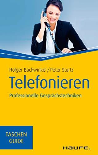Telefonieren: Professionelle Gesprächstechniken (Haufe TaschenGuide 79)