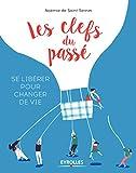Les clefs du passé: Se libérer pour changer de vie (EYROLLES) (French Edition)