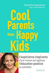 livre Cool Parents make happy kids: L'expérience inspirante d'une maman qui applique l'éducation positive au quotidien