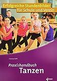Praxishandbuch Tanzen: Erfolgreiche Stundenbilder für Schule und Verein - Clarissa Feth