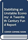 Stabilizing an Unstable Economy: A Twentieth Century Fund Report
