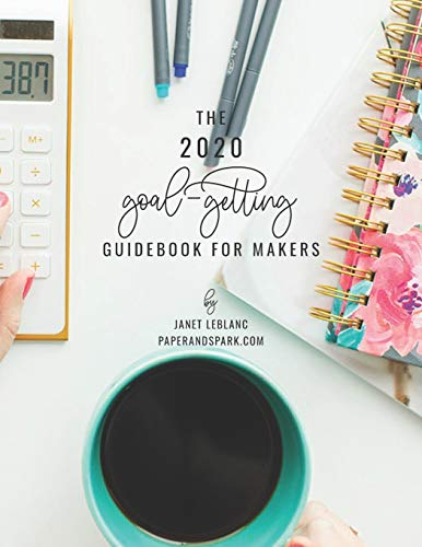 The 2020 Goal-Getting Guidebook for Makers: goal-setting workbook and financial business planner for handmade shop owners