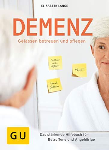 Demenz - gelassen betreuen und pflegen: Das stärkende Hilfebuch für Betroffene und Angehörige (GU Einzeltitel Gesundheit/Alternativheilkunde)