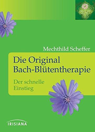 Scheffer, Mechthild:<br />Die Original Bach-Blüten-Therapie: Der schnelle Einstieg - jetzt bei Amazon bestellen