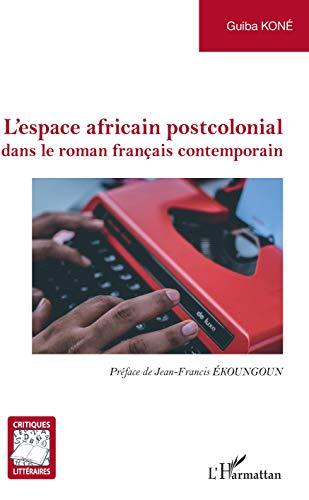 L'espace africain postcolonial: dans le roman français contemporain (Critiques Littéraires)
