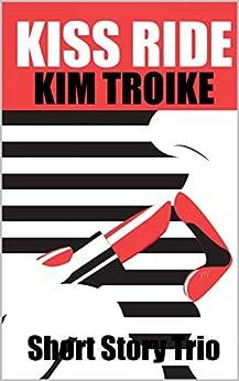 KISS RIDE : Short Story Trio by [Kim Troike, Caroline Clemens]