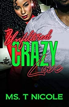 Unfiltered Crazy Love (Books 1-3) by [Ms. T. Nicole]