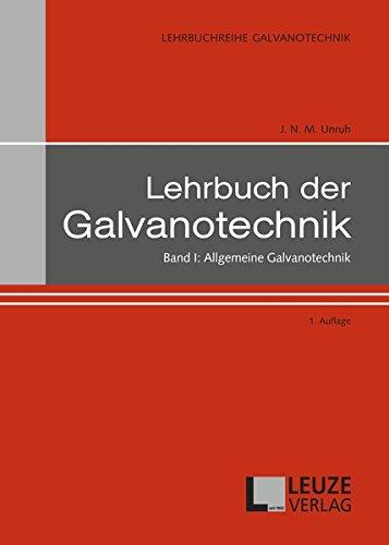 Lehrbuch der Galvanotechnik Band I: Allgemeine Galvanotechnik