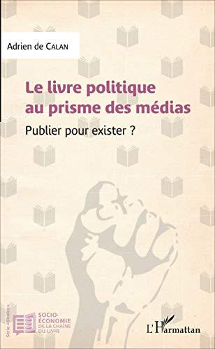 Le livre politique au prisme des médias: Publier pour exister