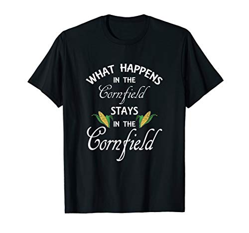 Funny What Happens in the Cornfield Stays Farm Life Gift T-Shirt