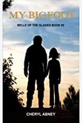 My Bigfoot: Belle of the Glades Book #2 (Volume 2) by Cheryl Abney (2013-12-19) Paperback