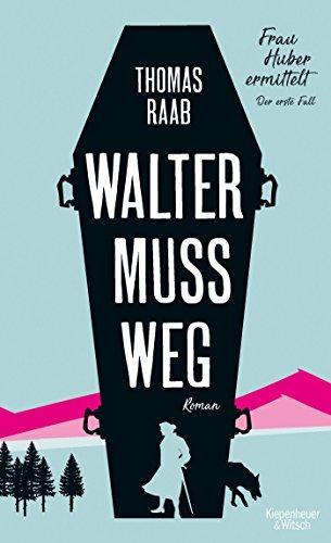 Walter muss weg: Frau Huber ermittelt. Der erste Fall