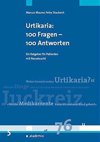 Urtikaria (Nesselsucht): 100 Fragen - 100 Antworten: Ein Patientenratgeber: Ein Patientenratgeber für Patienten mit Nesselsucht