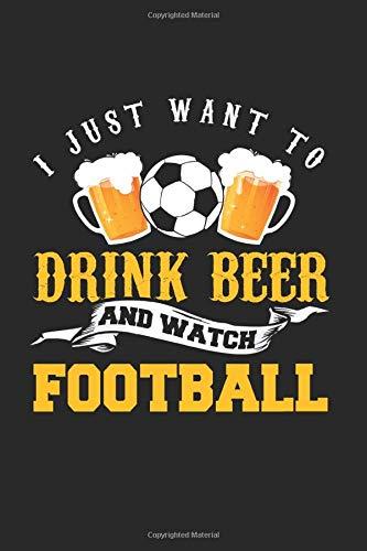 I Just Want To Drink Beer And Watch Football: Kariertes A5 Notizbuch oder Heft für Schüler, Studenten und Erwachsene (Logos und Designs, Band 3636)