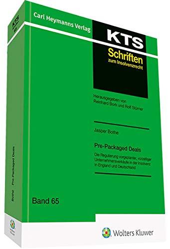 Pre-Packaged Deals: Die Regulierung vorgeplanter, vorzeitiger Unternehmensverkäufe in der Insolvenz in England und Deutschland (KTS-Schriften zum Insolvenzrecht: Konkurs - Treuhand - Sanierung)