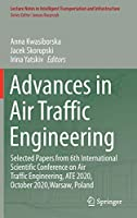 Advances in Air Traffic Engineering: Selected Papers from 6th International Scientific Conference on Air Traffic Engineering, ATE 2020, October 2020,Warsaw, Poland (Lecture Notes in Intelligent Transportation and Infrastructure)