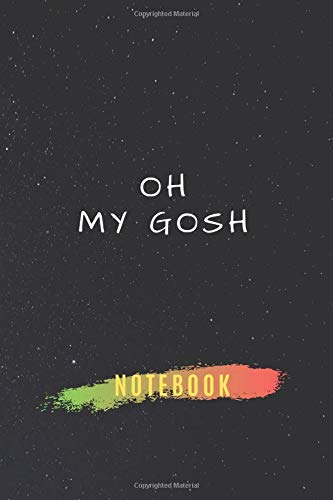 oh my gosh: Blank Notebook with 6*9 size 105 empty lined pages | Daily journal and activity book for all generation | favourite notebook for daily use ... | Funny personal Class book and notepad