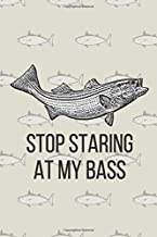 Stop Staring At My Bass: Funny Fishing Notebook/Journal with Bass and a Fish Background. Great Novelty Fishing Gift for Note Taking 6x9 Inches A5 120 Lined Pages