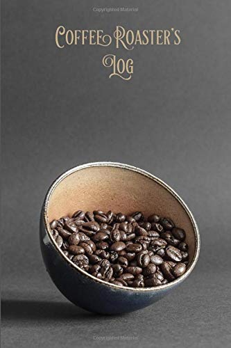 Coffee Roasting Log Book: Coffee Roast Log Template Pages to Record Roasting Details and Manage your Roasts