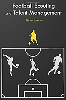 Football Scouting and Talent Management  Player Analysis | Data Templates for Football scouts Football manager video analysts Journal 6x9 inch .. time cover take notes gather idea notebook
