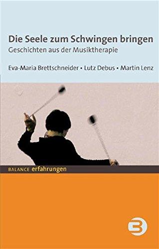 Die Seele zum Schwingen bringen: Geschichten aus der Musiktherapie (BALANCE Erfahrungen)