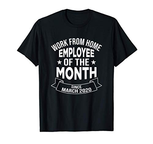 Work From Home Employee of The Month Since March 2020 Gifts T-Shirt