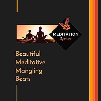 Beautiful Meditative Mangling Beats