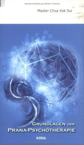 Grundlagen der Prana-Psychotherapie: Energetische Behandlung von Streß, Sucht und Traumata