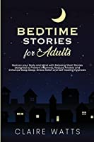 Bedtime Stories For Adults: Restore your Body and Mind with Relaxing Short Stories designed to prevent Insomnia, Reduce Anxiety and Enhance Deep Sleep. Stress Relief and Self Healing Hypnosis