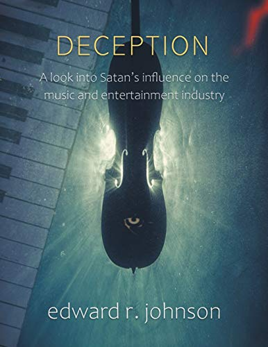Compare Textbook Prices for Deception: A Look into Satan's Influence on the Music and Entertainment Industry  ISBN 9781728372020 by Johnson, Edward R.