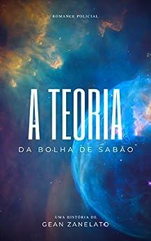 A Teoria da Bolha de Sabão (Portuguese Edition) by [Gean Zanelato]