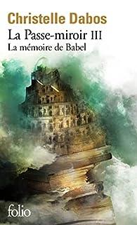La Passe-Miroir, tome 3 : La Mémoire de Babel par Christelle Dabos