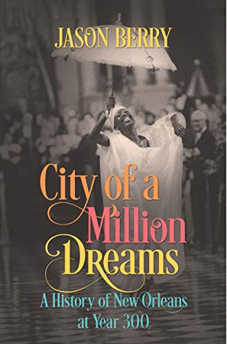 City of a Million Dreams: A History of New Orleans at Year 300 (English Edition)