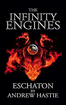 Eschaton (The Infinity Engines Book 3) by [Andrew Hastie]