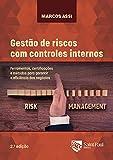 Gestão de Riscos com Controles Internos - Ferramentas, Certificações e Métodos Para Garantir a Eficiência dos Negócios 2° Edição