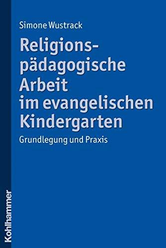 Religionspädagogische Arbeit im evangelischen Kindergarten: Grundlegung und Praxis