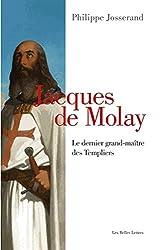 « Jacques de Molay : Le dernier grand-maître des Templiers », Philippe Josserand