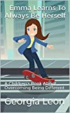 Emma Learns to Always be Herself: A Children's Book About Overcoming Being Different (English Edition)