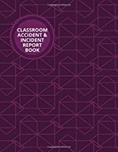 Classroom Accident & Incident Record Book: Accident and Incident Report Log, Health and Safety Record Notebook, For School, Nursery, Pre School Class, ... with 110 Pages. (Health and Safety Reports)
