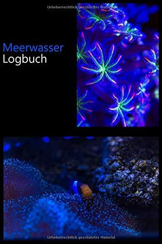 Meerwasser Logbuch: Aquaristik Tagebuch zum eintragen der wichtigsten Werte. Riffaquarium Logbuch
