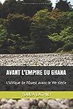 AVANT L'EMPIRE DU GHANA: L'Afrique de l'Ouest avant le VIè siècle (French Edition)