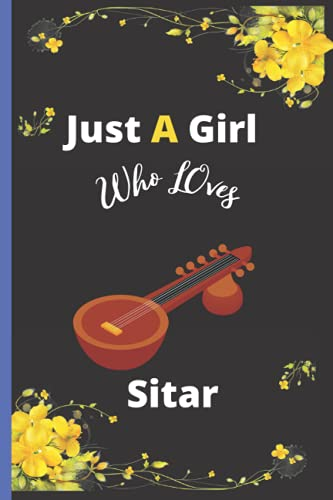 Just A Girl Who Loves Sitar: Cute Sitar Notebook For Girls ,Blank Lined Notebook For Sitar Lover Kids, Teenager s, Girl and ... | Best For Birthday Gifts, Christmas Gifts | Vol-7