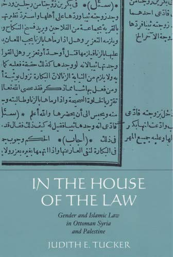 Compare Textbook Prices for In the House of the Law: Gender and Islamic Law in Ottoman Syria and Palestine First Edition ISBN 9780520224742 by Tucker, Judith E.